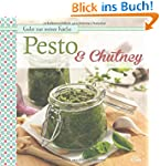 Pesto & Chutney: Gutes aus meiner K�che