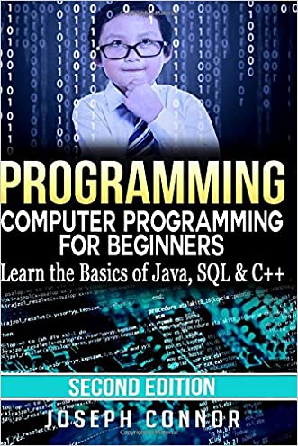 Programming: Computer Programming for Beginners: Learn the Basics of Java, SQL & C++ - 2. Edition (Coding, C Programming, Java Programming, SQL Programming, JavaScript, Python, PHP) written by Joseph Connor
