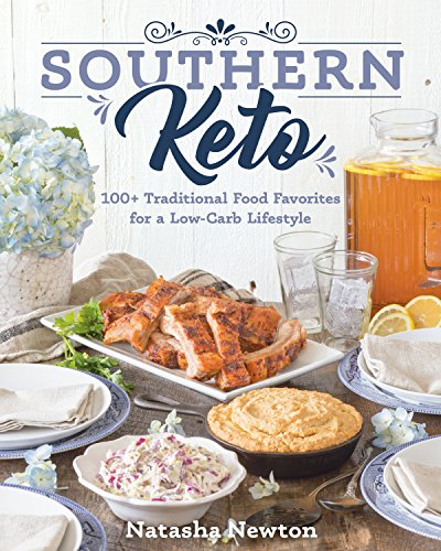 Southern Keto 100+ Traditional Food Favorites for a Low-Carb Lifestyle [Newton, Natasha] (Tapa Blanda)