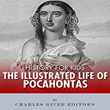 History for Kids: The Illustrated Life of Pocahontas (       UNABRIDGED) by Charles River Editors Narrated by Todd Van Linda