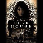 The Dead House | Dawn Kurtagich