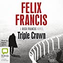 Triple Crown Audiobook by Felix Francis Narrated by Martin Jarvis