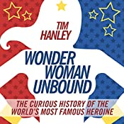 Wonder Woman Unbound: The Curious History of the World's Most Famous Heroine | [Tim Hanley]