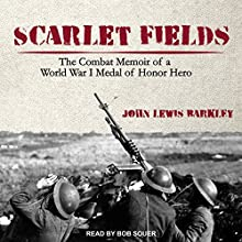 Scarlet Fields: The Combat Memoir of a World War I Medal of Honor Hero Audiobook by John Lewis Barkley Narrated by Bob Souer