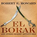 El Borak and Other Desert Adventures (       UNABRIDGED) by Robert E. Howard Narrated by Michael McConnohie
