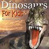 Dinosaurs: Dinosaurs for Kids, a Text and Picture Book: Ages 6-8/Kindergarten-2nd grade and Ages 9-12/3rd grade-6th grade (Animals)