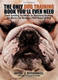 img - for The Only Dog Training Book You Will Ever Need: From Avoiding Accidents to Banishing Barking, the Basics for Raising a Well-Behaved Dog book / textbook / text book