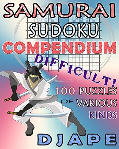 Samurai Sudoku Compendium: 100 difficult puzzles of various kinds