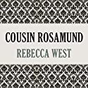 Cousin Rosamund Audiobook by Rebecca West Narrated by Harriet Carmichael