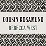 Cousin Rosamund | Rebecca West