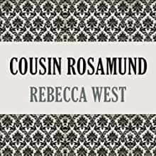 Cousin Rosamund (       UNABRIDGED) by Rebecca West Narrated by Harriet Carmichael