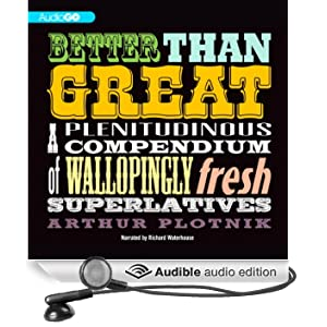Better Than Great: A Plenitudinous Compendium of Wallopingly Fresh Superlatives (Unabridged)