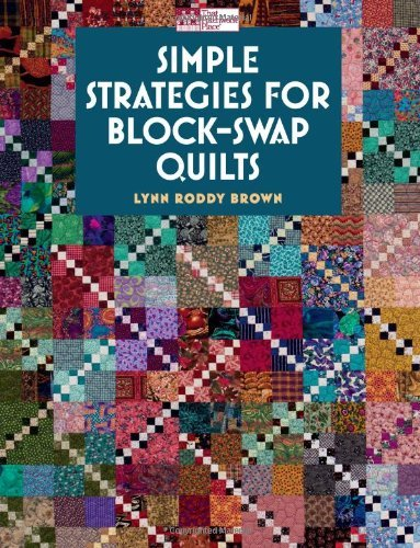 By Lynn Roddy Brown Simple Strategies for Block-swap Quilts (That Patchwork Place)