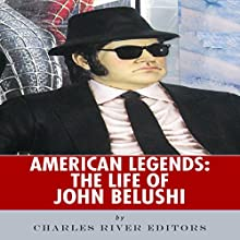 American Legends: The Life of John Belushi (       UNABRIDGED) by Charles River Editors Narrated by Kevin D. Brandt