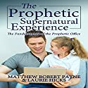 The Prophetic Supernatural Experience Audiobook by Matthew Robert Payne, Laurie Hicks Narrated by Lynn Benson