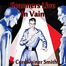 Scanners Live in Vain (       UNABRIDGED) by Cordwainer Smith Narrated by Christopher Strong