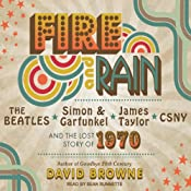 Fire and Rain: The Beatles, Simon and Garfunkel, James Taylor, CSNY and the Lost Story of 1970 | [David Browne]