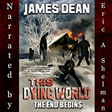 This Dying World: The End Begins (       UNABRIDGED) by James Dean Narrated by Eric A. Shelman