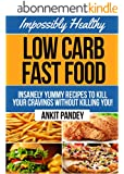 Impossibly Healthy Low-Carb Fast Food: Insanely Yummy Recipes To Kill Your Cravings Without Killing You! (Low Carb Feasts Series! Book 1) (English Edition)