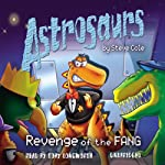 Astrosaurs: Revenge of the Fang: Book 13   Steve Cole