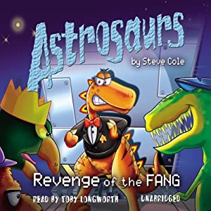 Astrosaurs: Revenge of the Fang: Book 13 | [Steve Cole]