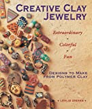 Creative Clay Jewelry: Extraordinary Colorful Fun  Designs to Make from Polymer Clay (0937274747) by Leslie Dierks