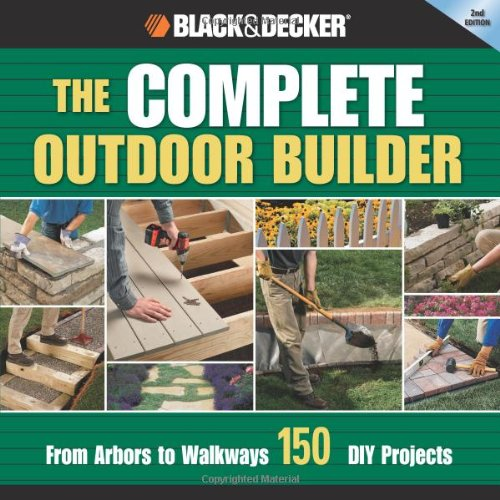 The Black & Decker Complete Outdoor Builder: From Arbors to Walkways: 150 DIY Projects - Creative Publishing international - 1589234839 - ISBN:1589234839