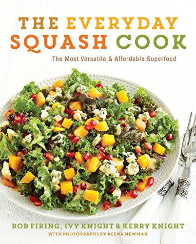 The Everyday Squash Cook: The Most Versatile & Affordable Superfood by Rob Firing, Ivy Knight, Kerry Knight