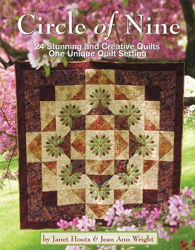 Circle of Nine: 24 Stunning and Creative Quilts: One Unique Quilt Setting