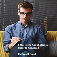 6 Questions About Medical Records Answered (       UNABRIDGED) by Jane B. Night Narrated by Valerie Gilbert