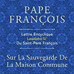 Lettre encyclique: Laudato Si' du Saint-Père François sur la sauvegarde de la maison commune |  Pape François