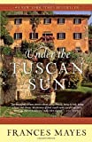 Under the Tuscan Sun: At Home in Italy Reprint Edition by Mayes, Frances [1997]