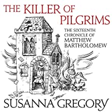 The Killer of Pilgrims: The Sixteenth Chronicle of Matthew Bartholomew Audiobook by Susanna Gregory Narrated by David Thorpe