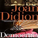 Democracy (       UNABRIDGED) by Joan Didion Narrated by Denise Poirier