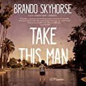 Take This Man: A Memoir (       UNABRIDGED) by Brando Skyhorse Narrated by Bronson Pinchot