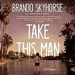 Take This Man: A Memoir | Brando Skyhorse