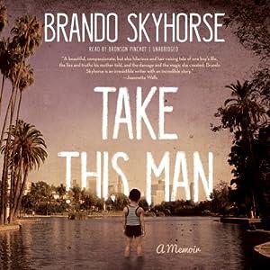 Take This Man: A Memoir | [Brando Skyhorse]