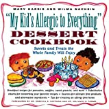 My Kid's Allergic to Everything Dessert Cookbook: More Than 80 Recipes for Sweets and Treats the Whole Family Will Enjoy (1556523033) by Harris, Mary