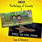 Leprecolony and Space: The Final Papier: Anthology of Comedy, Book 1 Hörbuch von Lee J Isserow Gesprochen von: Lee Isserow