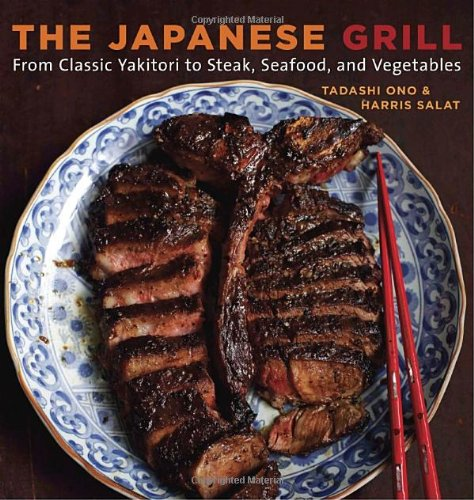 The Japanese Grill: From Classic Yakitori to Steak, Seafood, and Vegetables by Tadashi Ono, Harris Salat