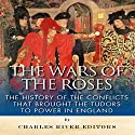 The Wars of the Roses: The History of the Conflicts That Brought the Tudors to Power in England Audiobook by  Charles River Editors Narrated by Paul Bloede