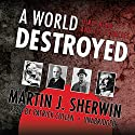 A World Destroyed: Hiroshima and Its Legacies Audiobook by Martin J. Sherwin Narrated by Patrick Cullen