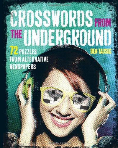 Crosswords from the Underground: 72 Puzzles From Alternative Newspapers edited by Ben Tausig, Mr. Media Interviews