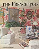 The French Touch: Decoration and Design in the Most Beautiful Homes of France