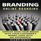 Branding: Online Branding: Imprint Now Your Brand into Your Customer's Minds, Even with No Experience! Hörbuch von Riley Reive Gesprochen von: Kent Bates