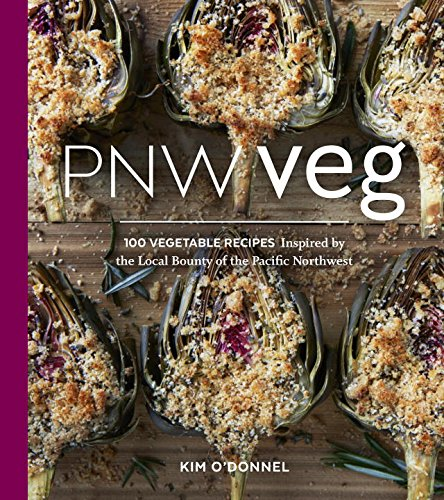 PNW Veg: 100 Vegetable Recipes Inspired by the Local Bounty of the Pacific Northwest by Kim O'Donnel