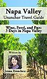 Napa Valley Unanchor Travel Guide - Wine, Food, and Fun: 3 Days in Napa Valley
