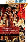 Dissolving Royal Marriages: A Documen...