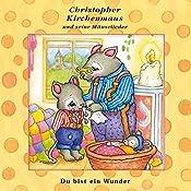 Du bist ein Wunder (Christopher Kirchenmaus und seine Mäuselieder 22)   Ruthild Wilson