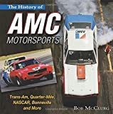 img - for The History of AMC Motorsports: Trans-Am, Quarter-Mile, NASCAR, Bonneville and More book / textbook / text book